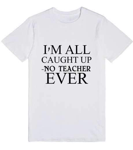 im all caught up tshirt