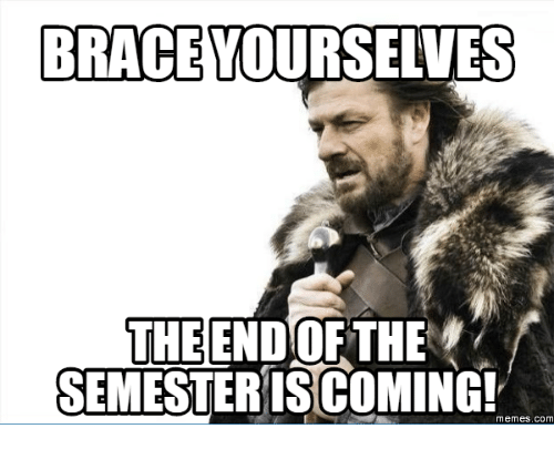 brace yourselves end of semester