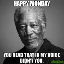 happy monday morgan freeman